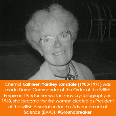 Chemist Kathleen Yardley Lonsdale (1903-1971) was made Dame Commander of the Order of the British Empire in 1956 for her work in x-ray crystallography; in 1968, she became the first woman elected as President of the British Association for the Advancement of Science (BAAS).