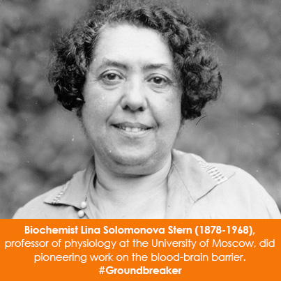 Biochemist Lina Solomonova Stern (1878-1968), professor of physiology at the University of Moscow, did pioneering work on the blood-brain barrier.
