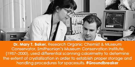 Dr. Mary T. Baker, Research Organic Chemist & Museum Conservator, Smithsonian's Museum Conservation Institute (1987–2000), used differential scanning calorimetry to determine the extent of crystallization in order to establish proper storage and handling procedures for spacesuits. #Groundbreaker