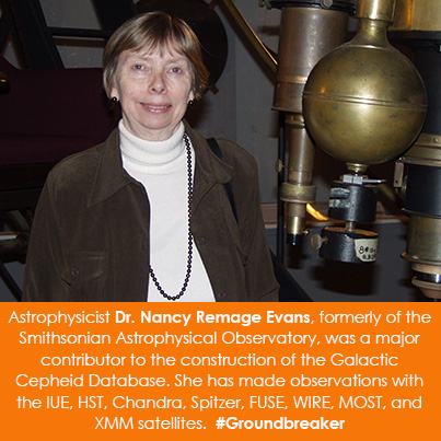 Astrophysicist Dr. Nancy Remage Evans, formerly of the Smithsonian Astrophysical Observatory, was a major contributor to the construction of the Galactic Cepheid Database. She has made observations with the IUE, HST, Chandra, Spitzer, FUSE, WIRE, MOST, and XMM satellites. #Groundbreaker