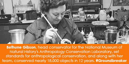 Bethune Gibson, head conservator for the National Museum of Natural History's Anthropology Conservation Laboratory, set standards for anthropological conservation, and along with her team, conserved nearly 18,000 objects in 12 years. #Groundbreaker