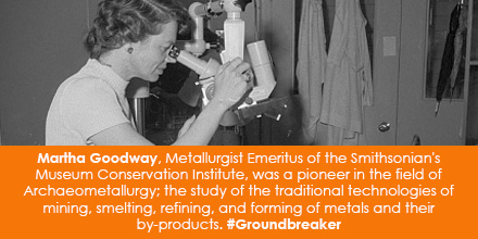 Martha Goodway, Metallurgist Emeritus of the Smithsonian's Museum Conservation Institute, was a pioneer in the field of  Archaeometallurgy, the study of the traditional technologies of mining, smelting, refining, and forming of metals and their by-products. #Groundbreaker