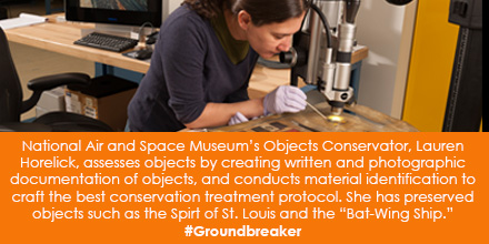 "National Air and Space Museum's Objects Conservator, Lauren Horelick, assesses objects by creating written and photographic documentation of objects, and conducts material identification to craft the best conservation treatment protocol. She has preserved objects such as the Spirt of St. Louis and the ""Bat-Wing Ship."" #Groundbreaker"