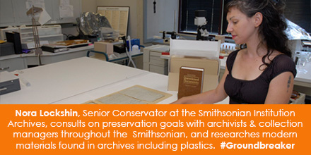 Nora Lockshin, Senior Conservator at the Smithsonian Institution Archives, consults on preservation goals with archivists & collection managers throughout the  Smithsonian and researches modern materials found in archives including plastics. #Groundbreaker