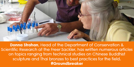 Donna Strahan, Head of the Department of Conservation and Scientific Research at the Freer Sackler,  has written numerous articles on topics ranging from technical studies on Chinese Buddhist sculpture and Thai bronzes to best practices for the field. #Groundbreaker