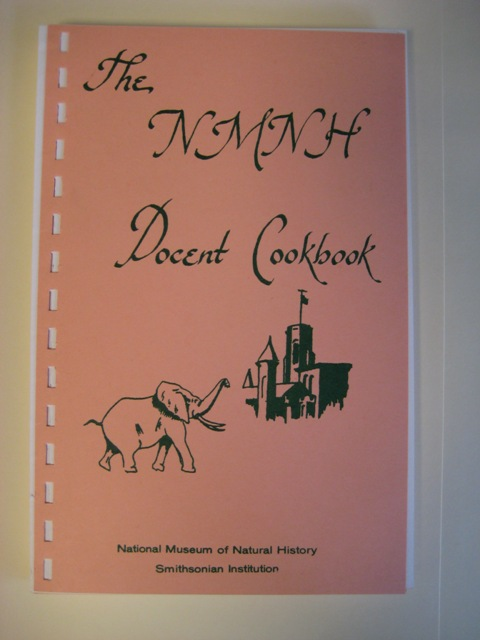 The National Museum of Natural History Docent Cookbook, 1984, Smithsonian Institution Archives, Docent Program Records, 1974-2004, Accession #10-239, Box 1.