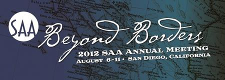 Beyond Borders - Society of American Archivists 2012 Annual Meeting, San Diego, California, August 6-11.