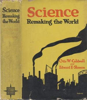 The cover of Science Remaking the World. Note that E.E. (Edwin Emery) Slosson's name was misspelled