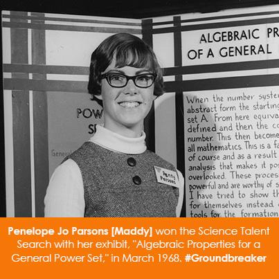 "Penelope Jo Parsons [Maddy] won the Science Talent Search with her exhibit, ""Algebraic Properties for a General Power Set,"" in March 1968."