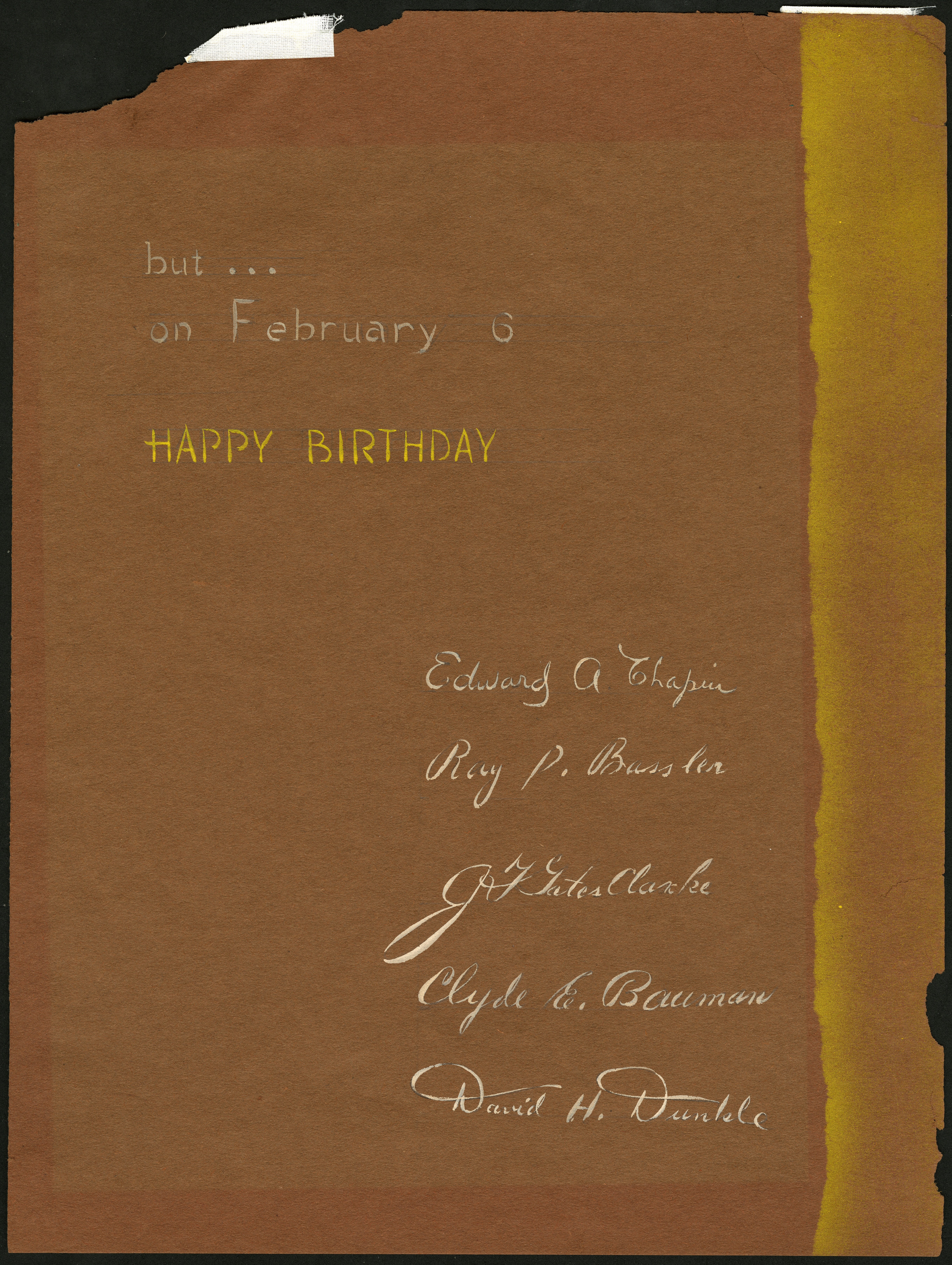 "Reverse of card says ""But on February 6, Happy Birthday, Edward A. Chapin, Ray S. Bassler, J.F. Gate"