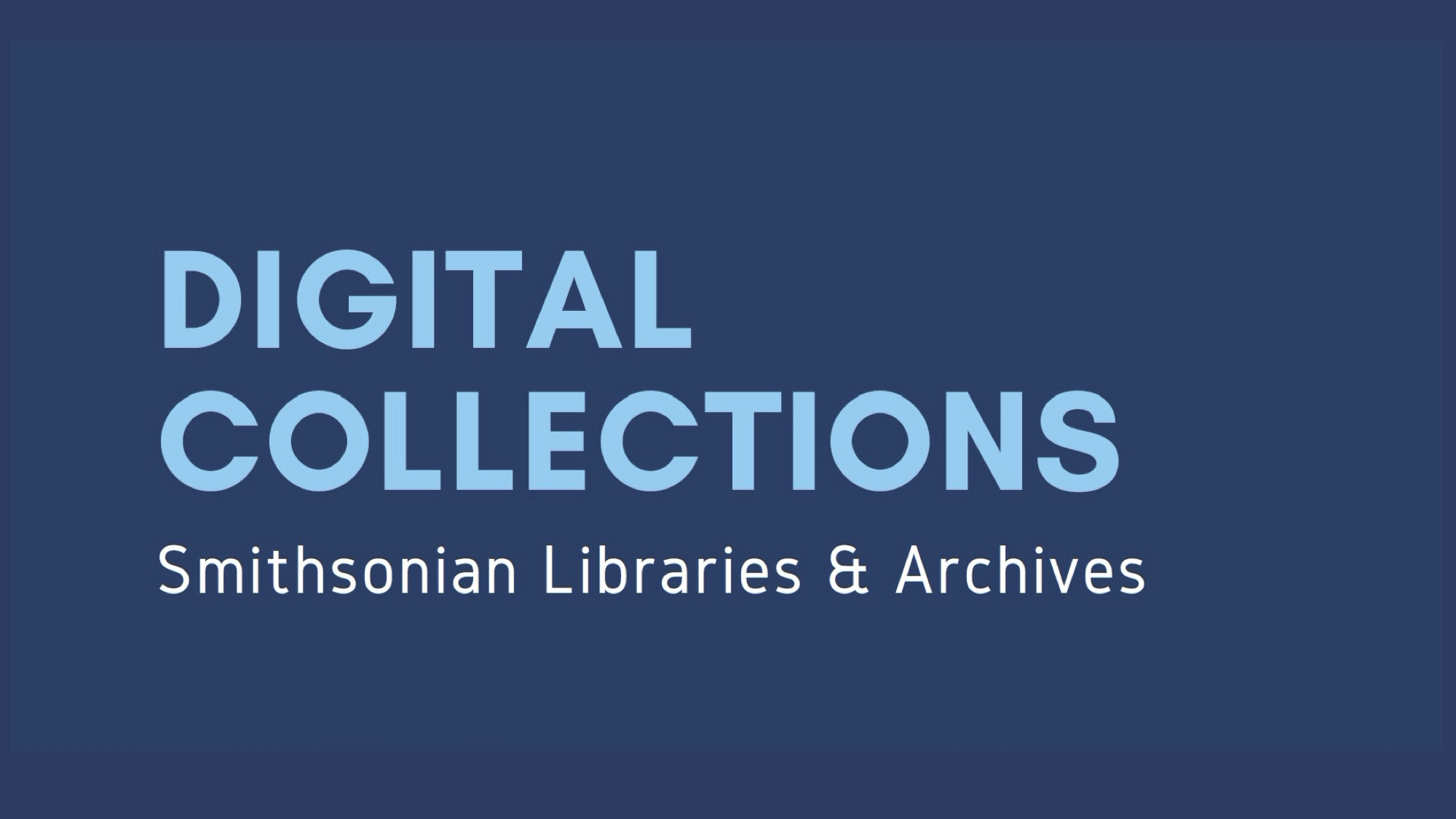 """First slide of a slideshow titled """"Digital Collections: Smithsonian Libraries and Archives."""""""