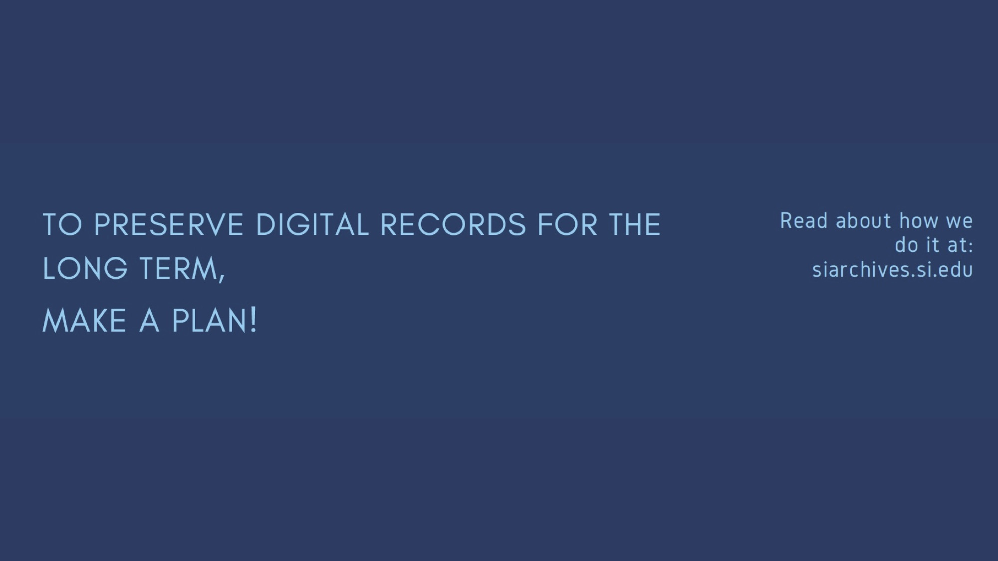 The fifth and final slide reads: left To preserve digital records for the long term, make a plan! Ri