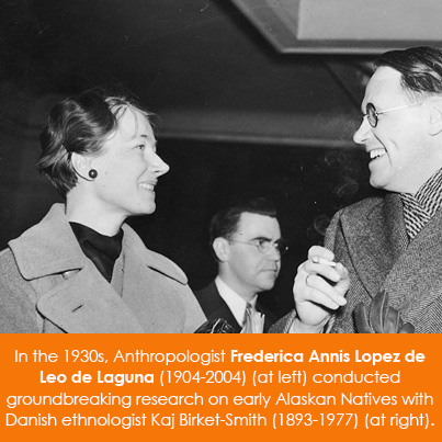 In the 1930s, Anthropologist Frederica Annis Lopez de Leo de Laguna (1904-2004) (at left) conducted