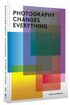 Photography Changes Everything, Edited by Marvin Heiferman