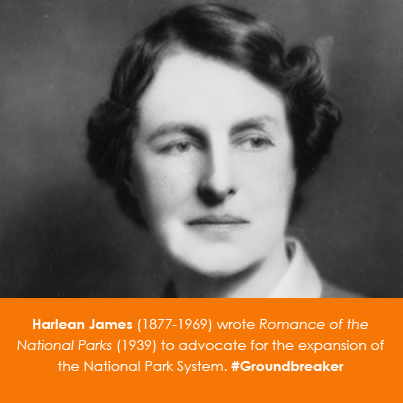 Harlean James (1877-1969) wrote Romance of the National Parks (1939) to advocate