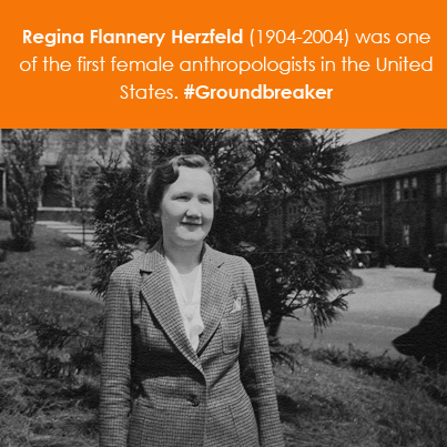 Regina Flannery Herzfeld (1904-2004) was one of the first female anthropologists