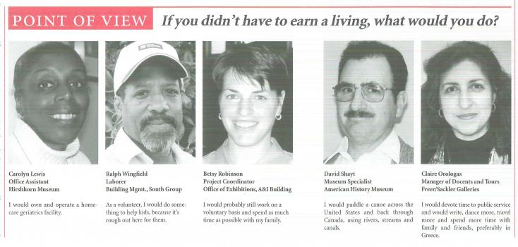 Five Smithsonian employees provide answers to the question: If you didn't have to earn a living, wh